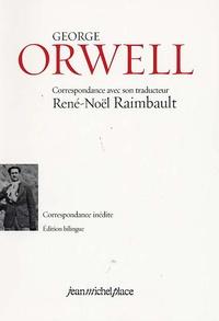 Céline Place et Madeleine Renouard - George Orwell - Correspondance avec son traducteur René-Noël Raimbault 1934-1935, édition bilingue français-anglais.