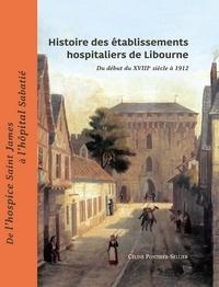 Céline Ponthier-Sellier - Histoire des établissements hospitaliers de Libourne - Du début du XVIIIe siècle à 1912.