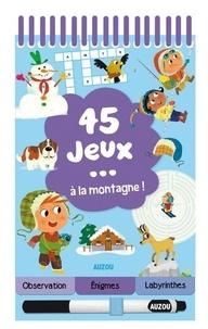Céline Potard et François Foyard - 45 jeux... à la montagne ! - Avec un stylo effaçable.