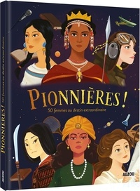 Pionnières !- 50 femmes au destin extraordinaire - Céline Potard |
