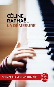 Céline Raphaël - La démesure - Soumise à la violence d'un père.