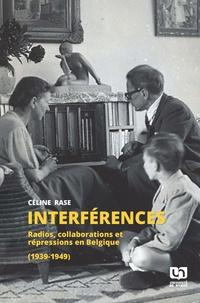 Céline Rase - Interférences - Radios, collaborations et répressions en Belgique (1939-1949).
