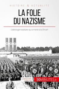 Céline Rase - La folie du nazisme - L'idéologie totalitaire qui a mené à la Shoah.