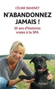 Céline Ravenet et Céline Ravenet - N'abandonnez jamais - Trente ans d'histoires vraies à la SPA.