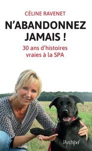 E book downloads gratuitement N'abandonnez jamais  - Trente ans d'histoires vraies à la SPA par Céline Ravenet 9782809826500