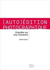 Céline Ravier - (Auto)édition photographique - Enquête sur une mutation.