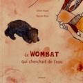 Céline Ripoll et Pascale Roux - Le wombat qui cherchait de l'eau.