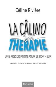 Céline Rivière - La câlinothérapie - Une prescription pour le bonheur.
