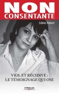 Céline Robert - Non consentante - Viole et récidive : le témoignage qui ose.