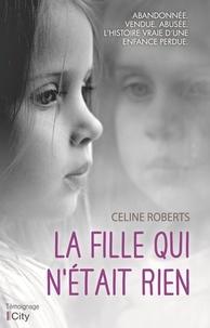 Celine Roberts - La fille qui n'était rien.