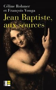 Céline Rohmer et François Vouga - Jean Baptiste, aux sources.