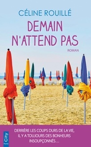 Télécharger des livres ipod nano Demain n'attend pas en francais par Céline Rouillé CHM ePub