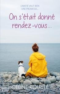 Céline Rouillé - On s'était donné rendez-vous....