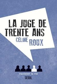 Céline Roux - La juge de trente ans.