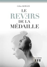 Céline Rowley - Le revers de la médaille.