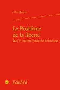 Céline Roynier - Le problème de la liberté dans le constitutionnalisme britannique.