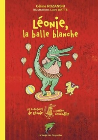 Céline Rozanski - Les aventures de Léonie la petite crocodile  : Léonie, la balle blanche.