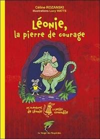 Céline Rozanski - Les aventures de Léonie la petite crocodile  : Léonie, la pierre de courage.