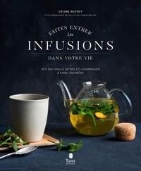 Céline Ruffet - Faites entrer les infusions dans votre vie - Des mélanges détox et gourmands à faire soi-même.