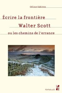 Céline Sabiron - Ecrire la frontière - Walter Scott ou les chemins de l'errance.