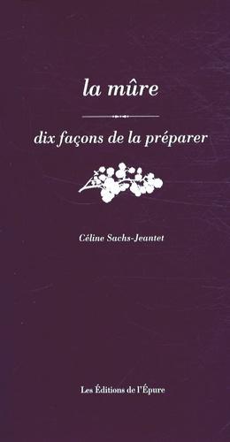Céline Sachs-Jeantet - La mûre - Dix façons de la préparer.