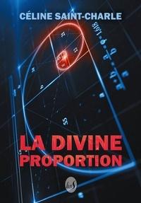 Céline Saint-Charle - La divine proportion.