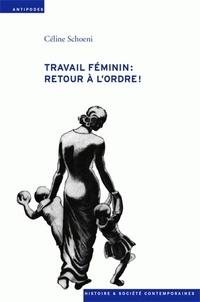 Céline Schoeni - Travail féminin : retour à l'ordre ! - L'offensive contre le travail des femmes durant la crise économique des années 30.