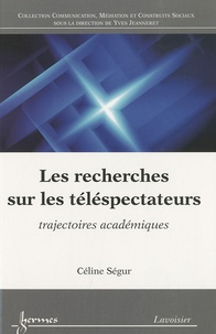 Céline Ségur - Les recherches sur les téléspectateurs - Trajectoires académiques.