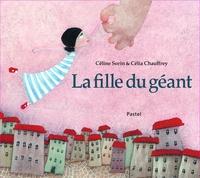 Céline Sorin et Célia Chauffrey - La fille du géant.