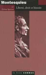 Céline Spector - Montesquieu - Liberté, droit et histoire.