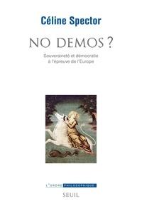 Céline Spector - No démos ? - Souveraineté et démocratie à l'épreuve de l'Europe.