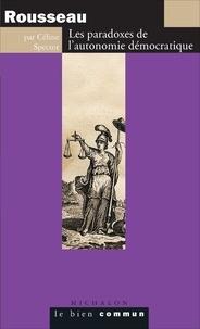 Céline Spector - Rousseau - Les paradoxes de l'autonomie démocratique.