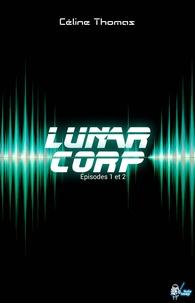 Céline Thomas - Lunar Corp, Épisodes 1 et 2.
