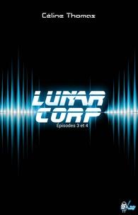 Céline Thomas - Lunar Corp, Épisodes 3-4.