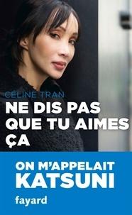 Ne dis pas que tu aimes ça - Céline Tran |