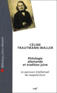 Céline Trautmann-Waller - PHILOLOGIE ALLEMANDE ET TRADITION JUIVE. - Le parcours intellectuel de Leopold Zunz.