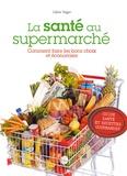Céline Trégan - La santé au supermarché - Comment faire les bons choix et économiser.