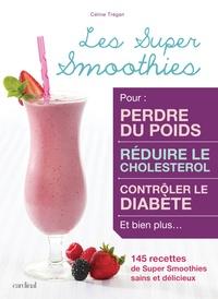Céline Trégan - Les super smoothies - 145 recettes de Super Smoothies sains et délicieux.