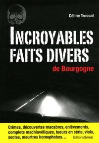 Céline Trossat - Incroyables faits divers de Bourgogne.