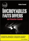 Céline Trossat - Incroyables faits divers de Franche-Comté.