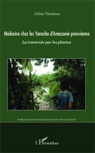 Céline Valadeau - Médecine chez les Yanesha d'Amazonie péruvienne - La traversée par les plantes.