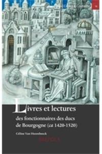 Céline Van Hoorebeeck - Livres et lectures des fonctionnaires des ducs de Bourgogne (ca 1420-1520).