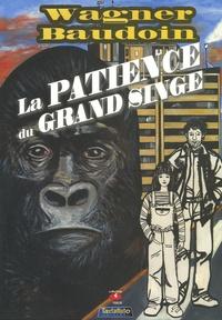 Céline Wagner et Edmond Baudoin - La Patience du Grand Singe.