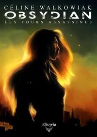 Céline Walkowiak - Obsydian - Tome 1 - Les tours assassines.