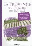 Céline Willefrand et Pascale Huby - La Provence, terre de nature et de parfums.