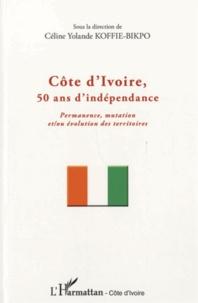 Céline Yolande Koffie-Bikpo - Côte d'Ivoire, 50 ans d'indépendance - Permanence, mutation et/ou évolution des territoires.