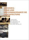 Cellule architecture Wallonie - Archives : pour une reconnaissance de l'architecture - Livre blanc des archives de l'architecture en Fédération Wallonie-Bruxelles.