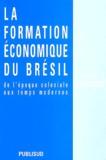 Celso Furtado - La formation économique du Brésil - De l'époque coloniale aux temps modernes.