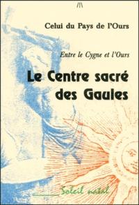 Celui du Pays de l'Ours - Le centre sacré des Gaules. - Entre le Cygne et l'Ours.