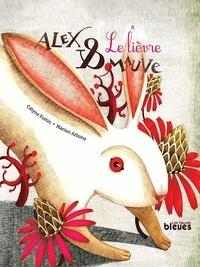 Célyne Fortin et Marion Arbona - Alex et Mauve, le lièvre - Le lièvre.